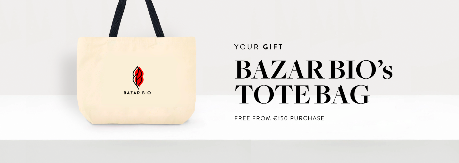 FREE BAZAR BIO'S TOTE BAG FROM 150€ PURCHASE