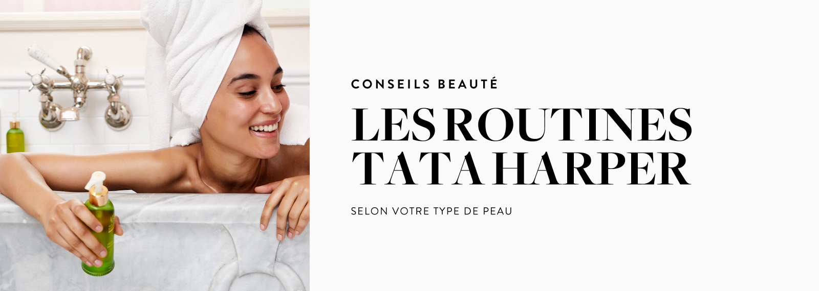 Conseils Beauté - Les Routines Tata Harper
